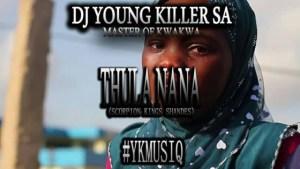 Dj young killer SA - Thula Nana (Scorpion Kings Shandes)